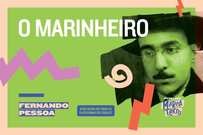 Podcast Marca Texto analisa 'O Marinheiro', de Fernando Pessoa